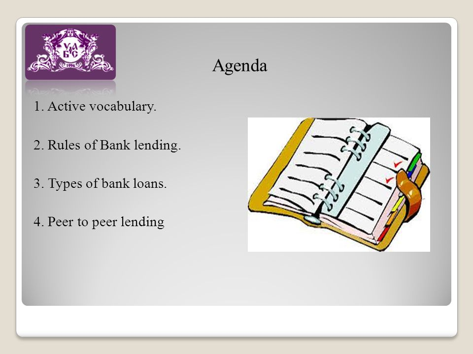 Agenda 1. Active vocabulary. 2. Rules of Bank lending.
