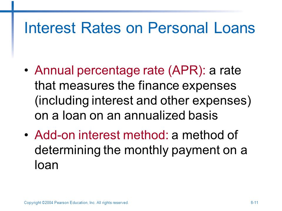 Copyright ©2004 Pearson Education, Inc. All rights reserved.8-11 Interest Rates on Personal Loans Annual percentage rate (APR): a rate that measures t