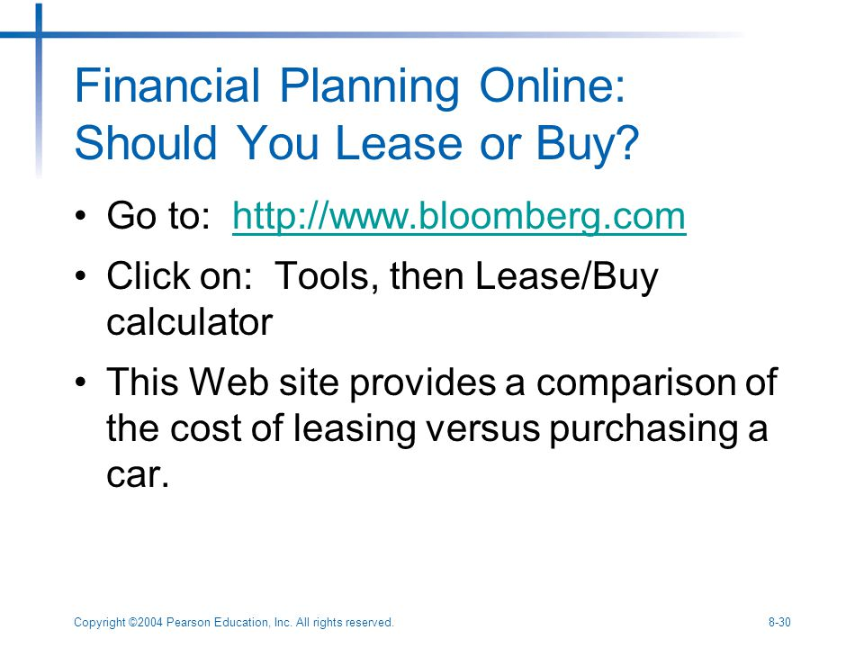 Copyright ©2004 Pearson Education, Inc. All rights reserved.8-30 Financial Planning Online: Should You Lease or Buy? Go to: http://www.bloomberg.comht