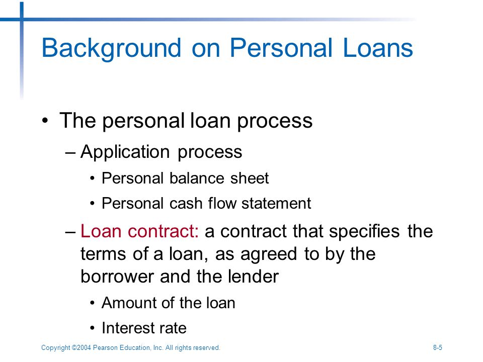Copyright ©2004 Pearson Education, Inc. All rights reserved.8-5 Background on Personal Loans The personal loan process –Application process Personal b