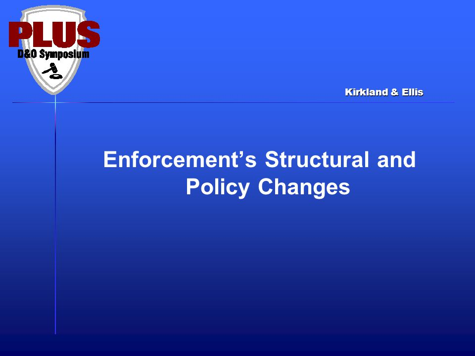 Enforcement's Structural and Policy Changes Kirkland & Ellis