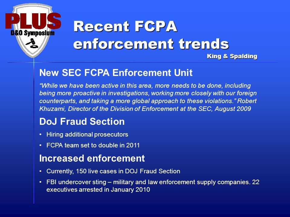 """Recent FCPA enforcement trends King & Spalding New SEC FCPA Enforcement Unit """"While we have been active in this area, more needs to be done, including"""