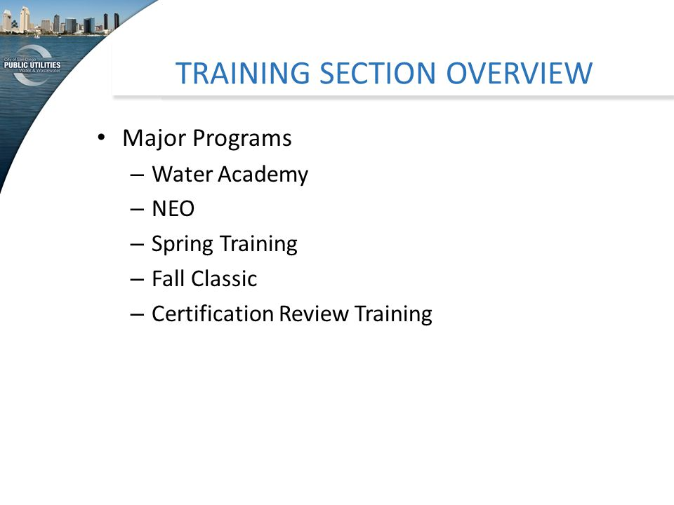 TRAINING SECTION OVERVIEW Major Programs – Water Academy – NEO – Spring Training – Fall Classic – Certification Review Training