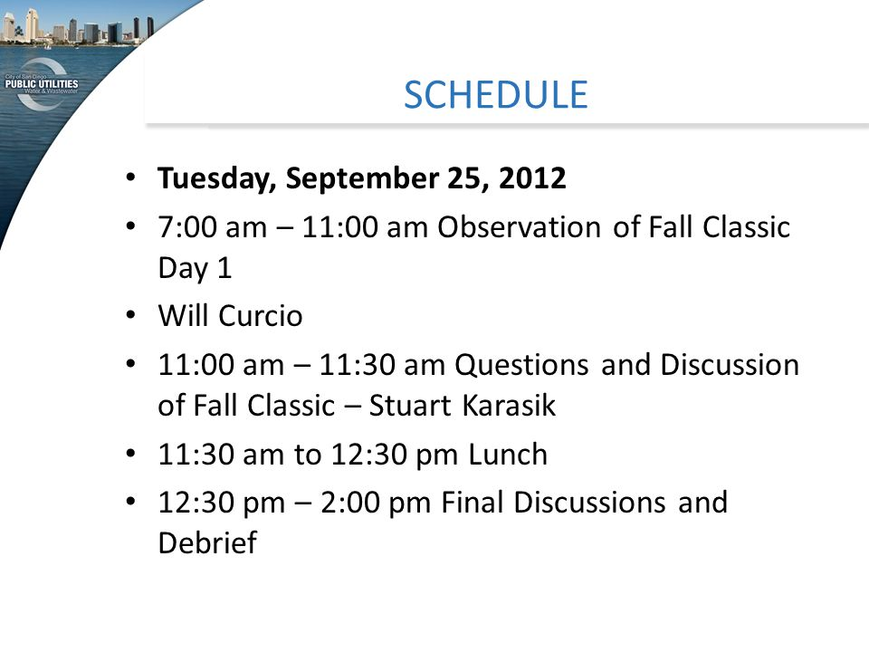 SCHEDULE Tuesday, September 25, 2012 7:00 am – 11:00 am Observation of Fall Classic Day 1 Will Curcio 11:00 am – 11:30 am Questions and Discussion of Fall Classic – Stuart Karasik 11:30 am to 12:30 pm Lunch 12:30 pm – 2:00 pm Final Discussions and Debrief