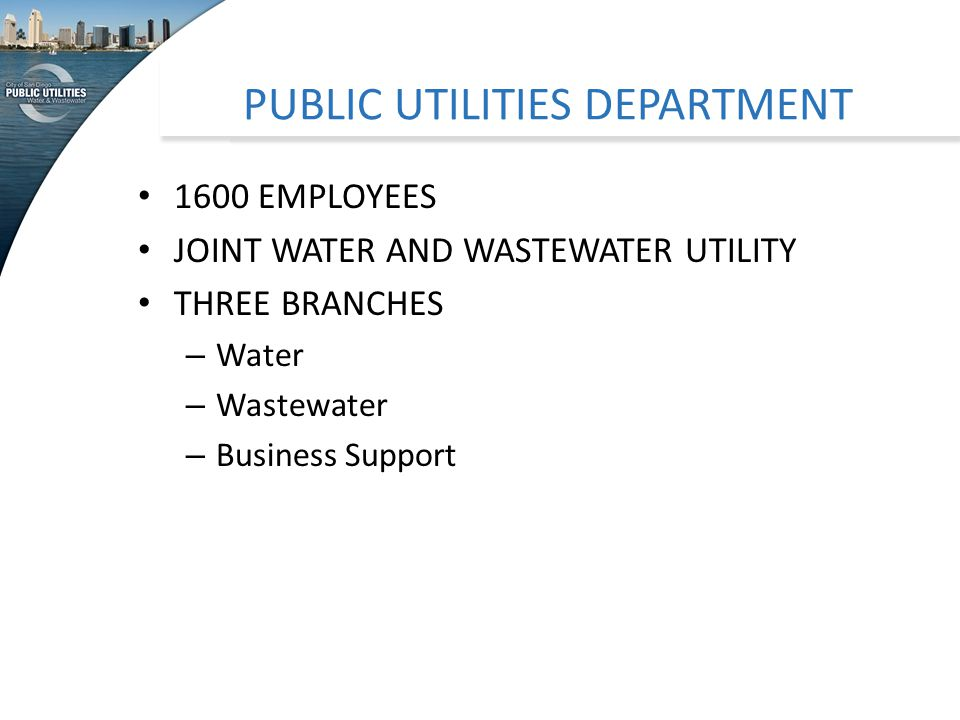 PUBLIC UTILITIES DEPARTMENT 1600 EMPLOYEES JOINT WATER AND WASTEWATER UTILITY THREE BRANCHES – Water – Wastewater – Business Support