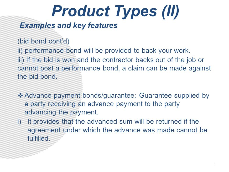 Product Types (II) (bid bond cont'd) ii) performance bond will be provided to back your work.
