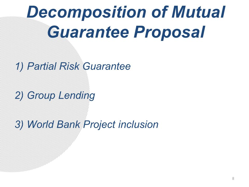 Decomposition of Mutual Guarantee Proposal 1)Partial Risk Guarantee 2) Group Lending 3) World Bank Project inclusion 8