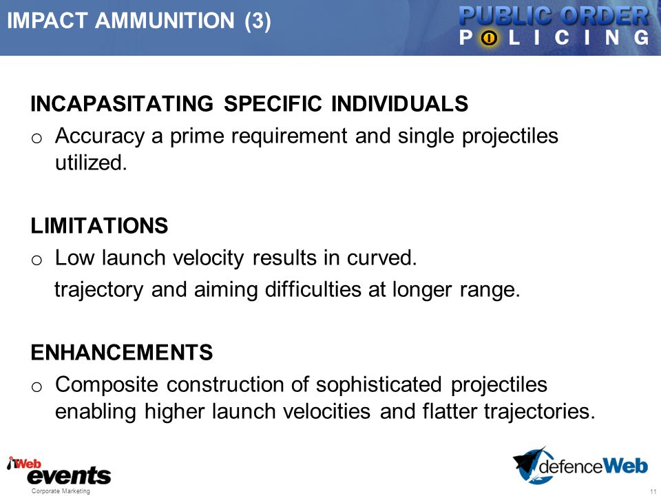 INCAPASITATING SPECIFIC INDIVIDUALS o Accuracy a prime requirement and single projectiles utilized. LIMITATIONS o Low launch velocity results in curve