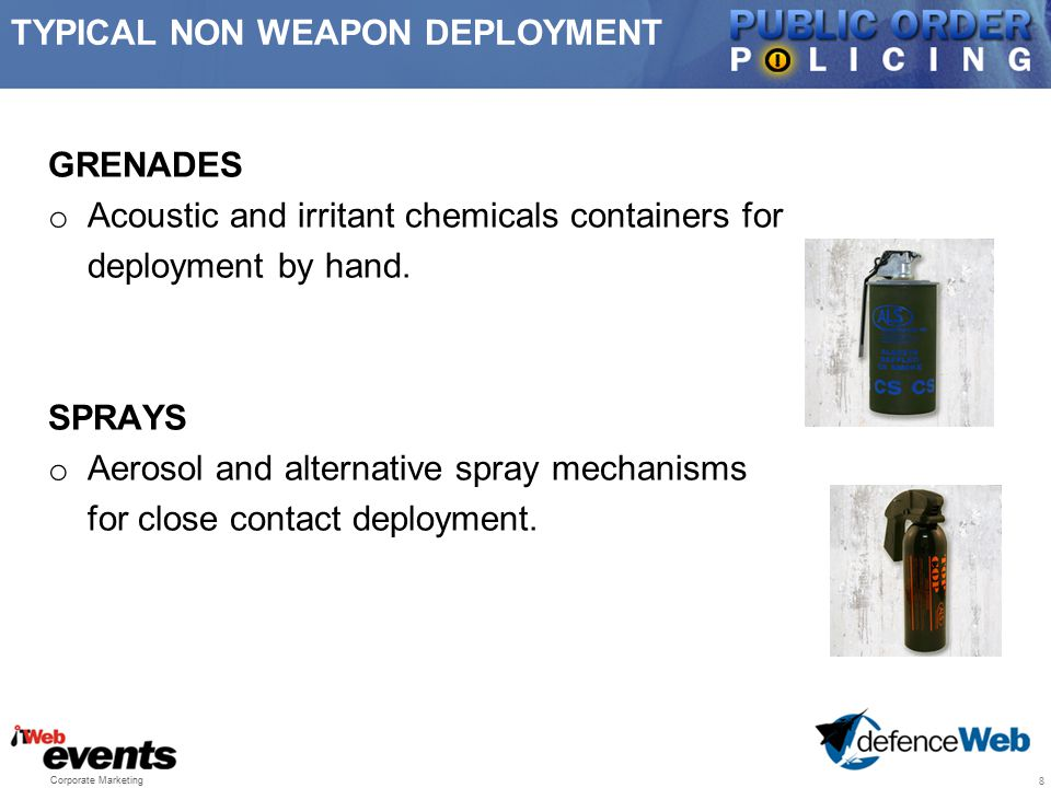 GRENADES o Acoustic and irritant chemicals containers for deployment by hand. SPRAYS o Aerosol and alternative spray mechanisms for close contact depl