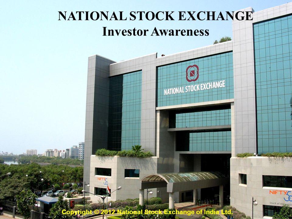 Copyright © 2012 National Stock Exchange of India Ltd. NATIONAL STOCK EXCHANGE Investor Awareness