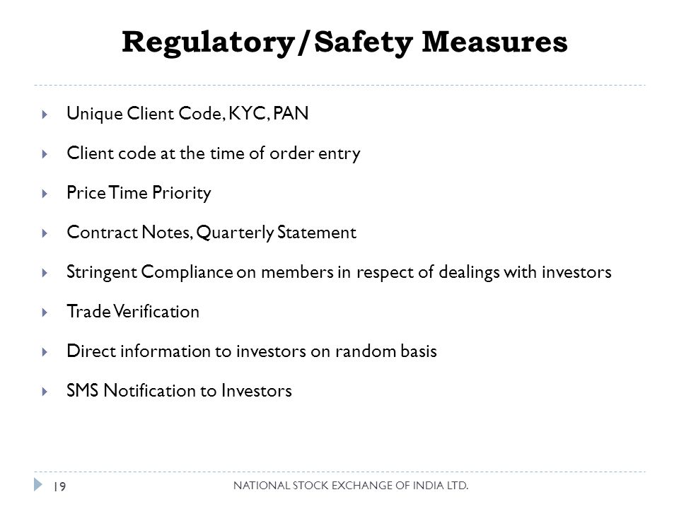 Regulatory/Safety Measures  Unique Client Code, KYC, PAN  Client code at the time of order entry  Price Time Priority  Contract Notes, Quarterly Statement  Stringent Compliance on members in respect of dealings with investors  Trade Verification  Direct information to investors on random basis  SMS Notification to Investors 19 NATIONAL STOCK EXCHANGE OF INDIA LTD.