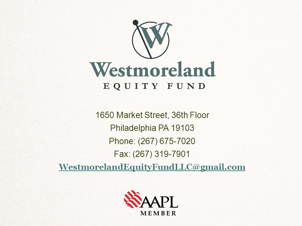 1650 Market Street, 36th Floor Philadelphia PA 19103 Phone: (267) 675-7020 Fax: (267) 319-7901 WestmorelandEquityFundLLC@gmail.com