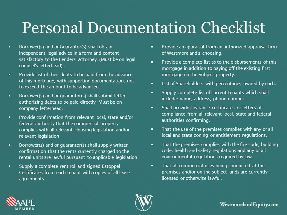 Personal Documentation Checklist  Borrower(s) and or Guarantor(s) shall obtain independent legal advice in a form and content satisfactory to the Len