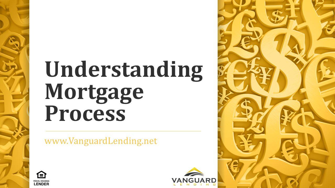 Understanding Mortgage Process www.VanguardLending.net