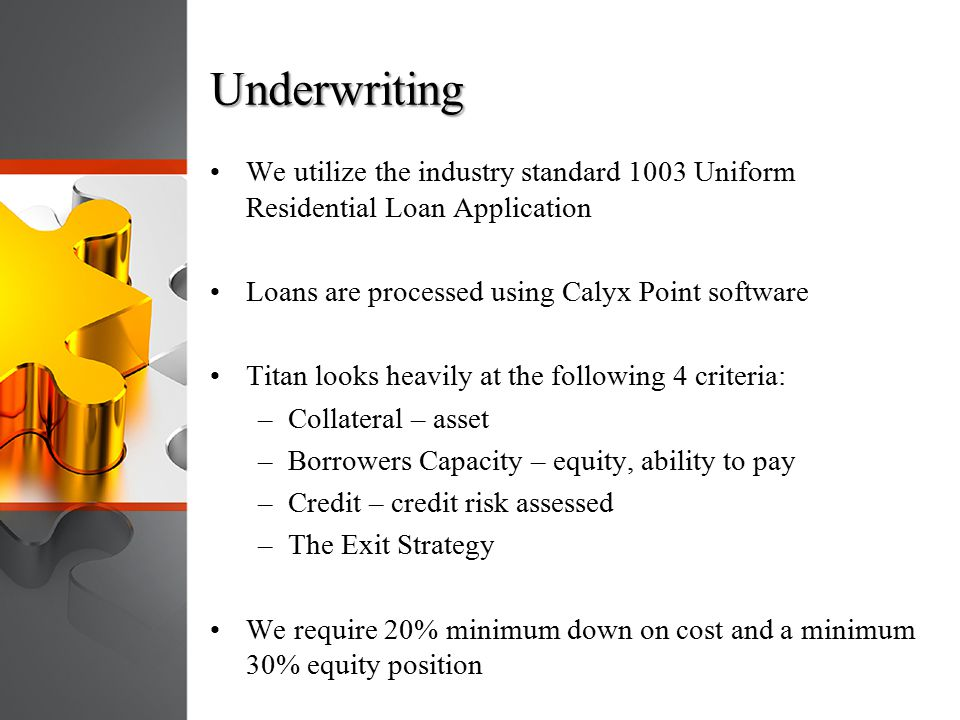Underwriting We utilize the industry standard 1003 Uniform Residential Loan Application Loans are processed using Calyx Point software Titan looks hea