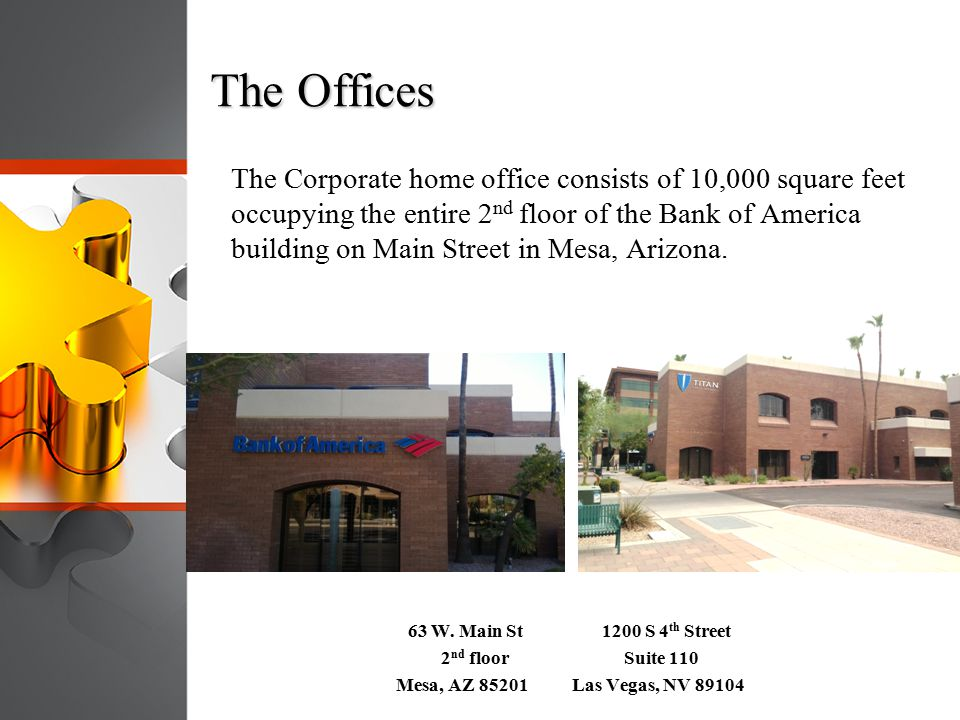 The Offices The Corporate home office consists of 10,000 square feet occupying the entire 2 nd floor of the Bank of America building on Main Street in