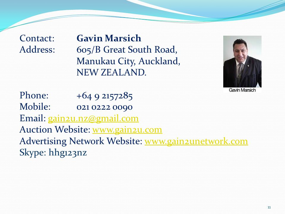 Contact: Gavin Marsich Address: 605/B Great South Road, Manukau City, Auckland, NEW ZEALAND.