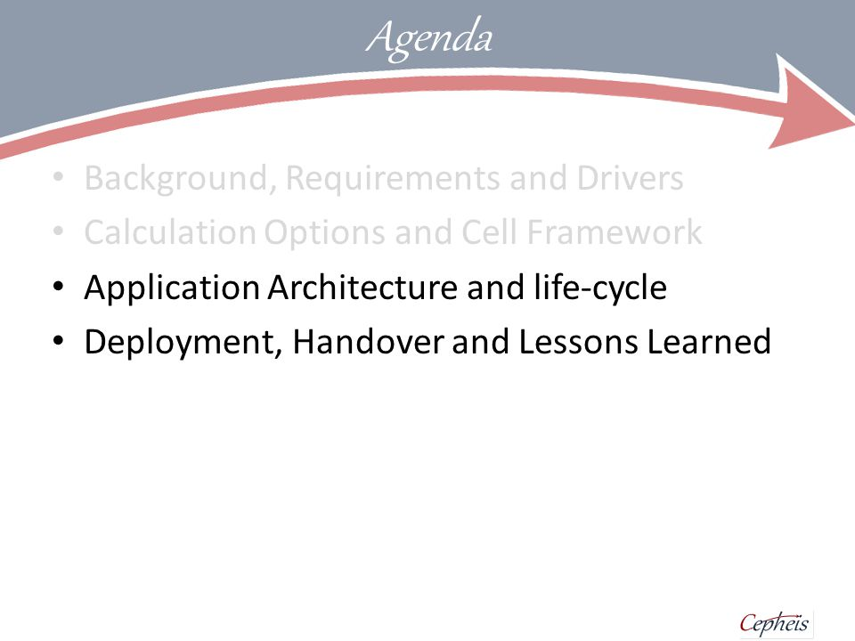 Agenda Background, Requirements and Drivers Calculation Options and Cell Framework Application Architecture and life-cycle Deployment, Handover and Lessons Learned