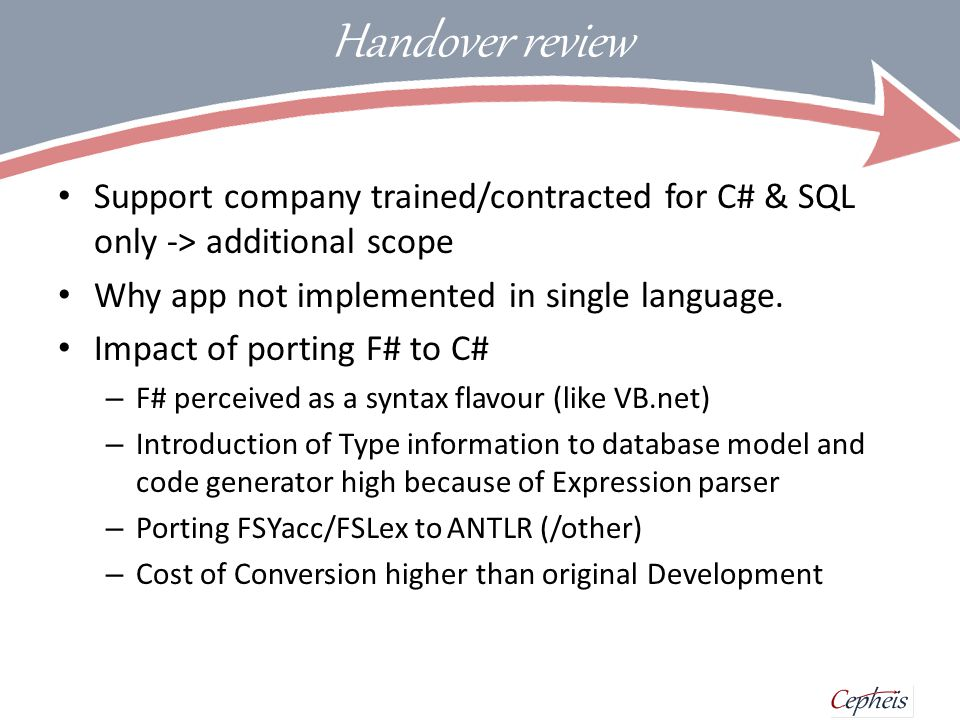 Handover review Support company trained/contracted for C# & SQL only -> additional scope Why app not implemented in single language.