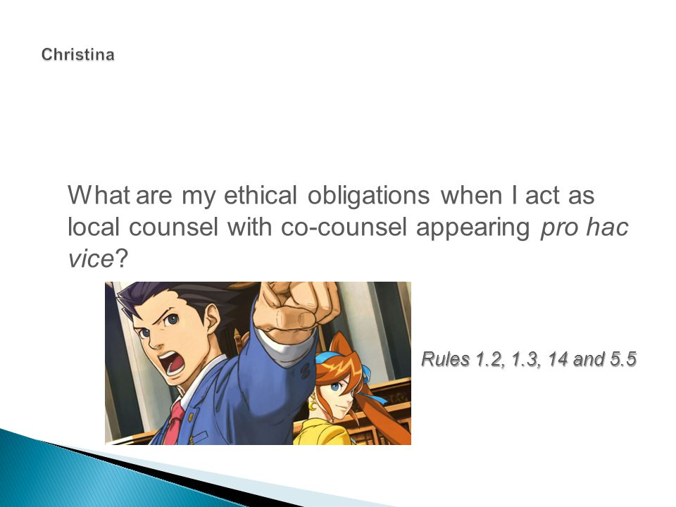 What are my ethical obligations when I act as local counsel with co-counsel appearing pro hac vice.