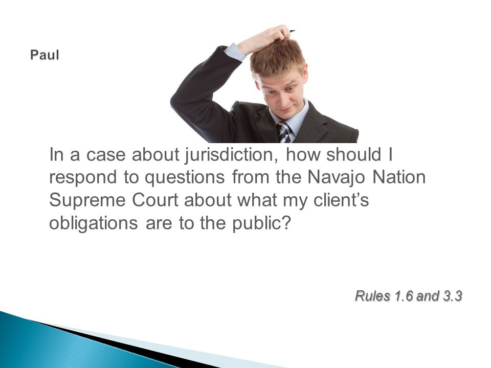 In a case about jurisdiction, how should I respond to questions from the Navajo Nation Supreme Court about what my client's obligations are to the public.