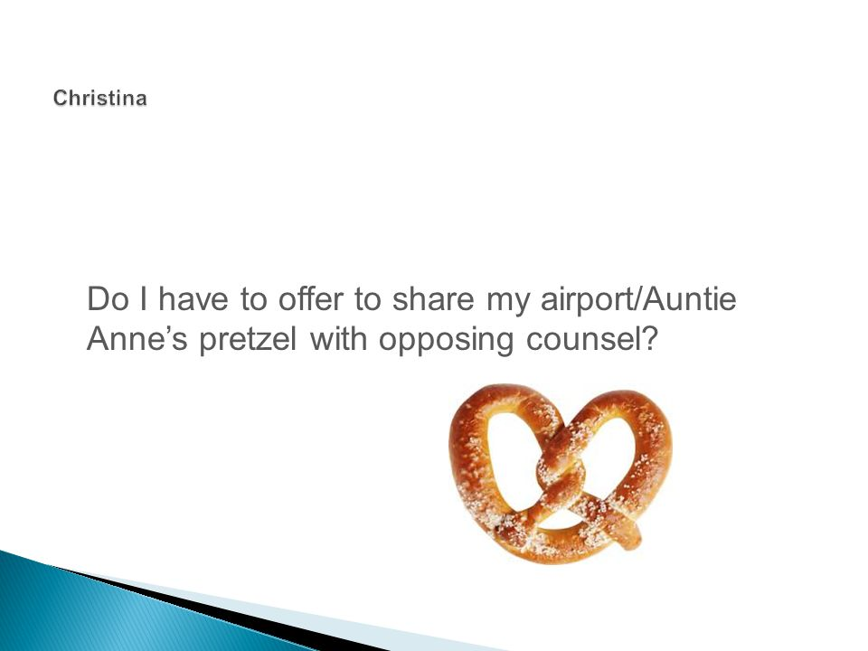 Do I have to offer to share my airport/Auntie Anne's pretzel with opposing counsel