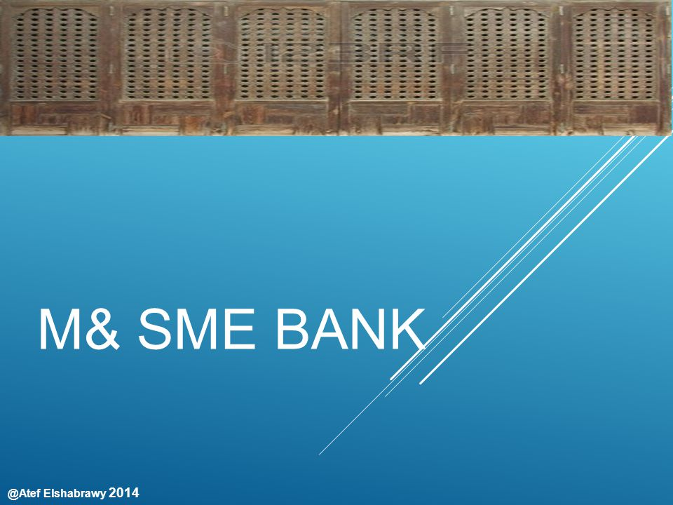 @Atef Elshabrawy 2014 M& SME BANK