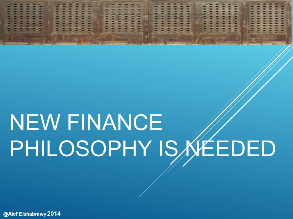 @Atef Elshabrawy 2014 THE PHILOSOPHY Innovation in Islamic finance services : 1.