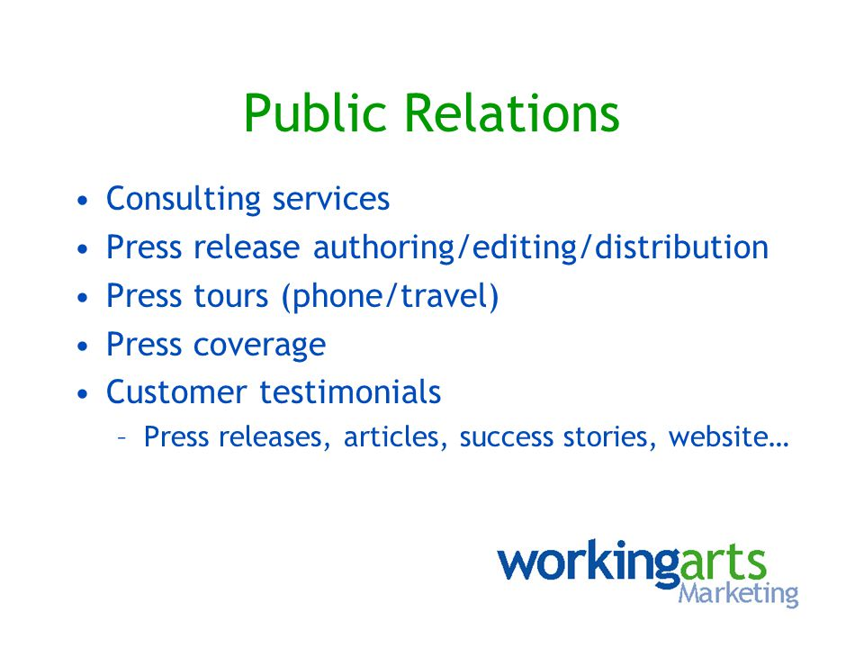 Public Relations Consulting services Press release authoring/editing/distribution Press tours (phone/travel) Press coverage Customer testimonials –Pre