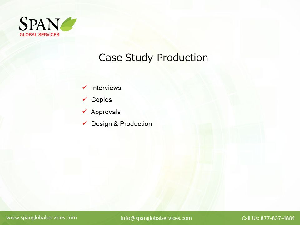 www.spanglobalservices.com info@spanglobalservices.comCall Us: 877-837-4884 Case Study Production Interviews Copies Approvals Design & Production