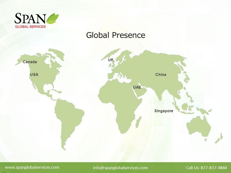 www.spanglobalservices.com info@spanglobalservices.comCall Us: 877-837-4884 Global Presence Canada UK Singapore USAChina UAE