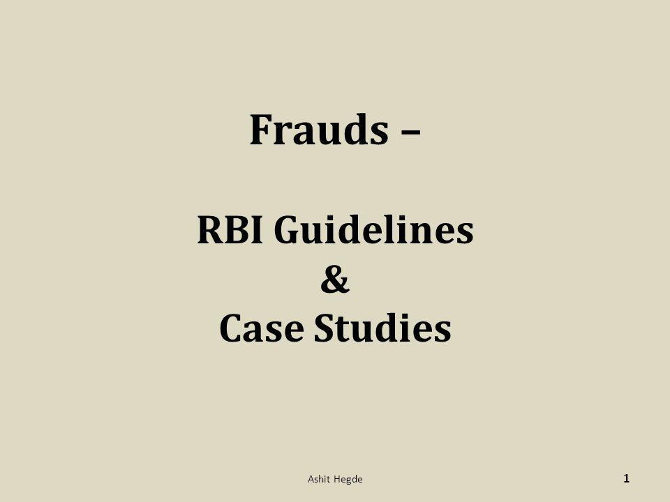 Frauds – RBI Guidelines & Case Studies 1 Ashit Hegde