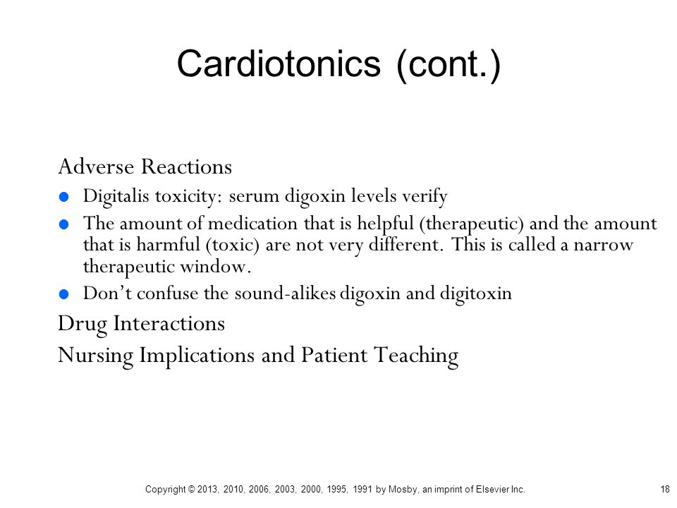 Cardiotonics (cont.) Adverse Reactions  Digitalis toxicity: serum digoxin levels verify  The amount of medication that is helpful (therapeutic) and
