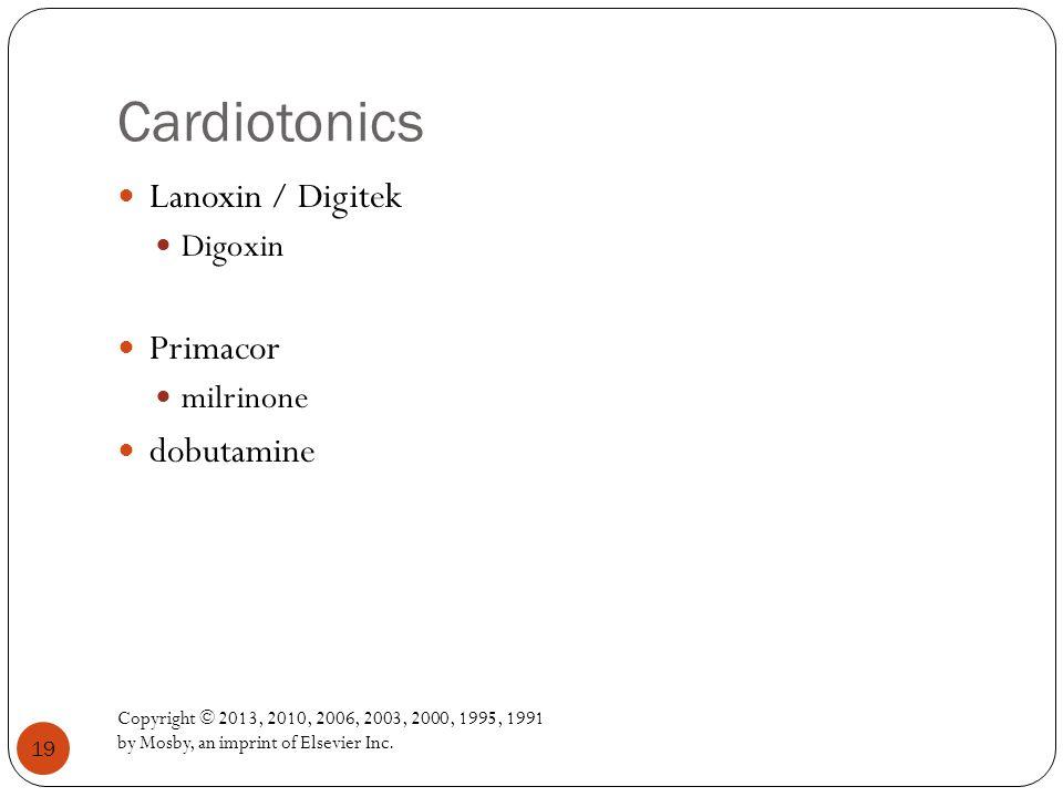 Cardiotonics Copyright © 2013, 2010, 2006, 2003, 2000, 1995, 1991 by Mosby, an imprint of Elsevier Inc. 19 Lanoxin / Digitek Digoxin Primacor milrinon