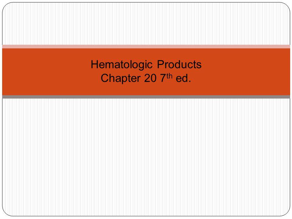 Hematologic Products Chapter 20 7 th ed.