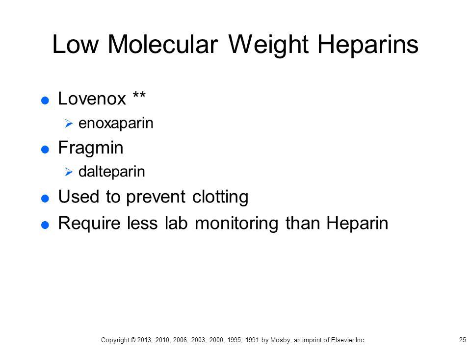 Low Molecular Weight Heparins  Lovenox **  enoxaparin  Fragmin  dalteparin  Used to prevent clotting  Require less lab monitoring than Heparin 2