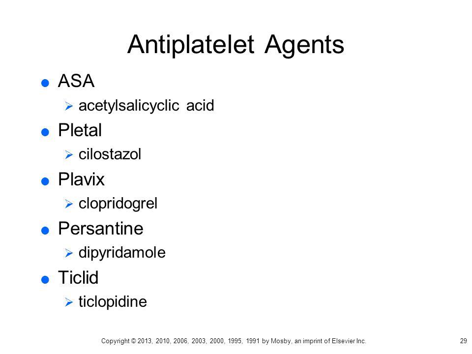 Antiplatelet Agents  ASA  acetylsalicyclic acid  Pletal  cilostazol  Plavix  clopridogrel  Persantine  dipyridamole  Ticlid  ticlopidine 29