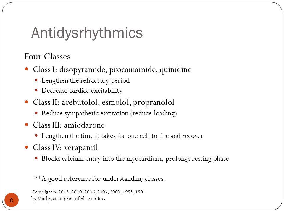 Antidysrhythmics Copyright © 2013, 2010, 2006, 2003, 2000, 1995, 1991 by Mosby, an imprint of Elsevier Inc. 8 Four Classes Class I: disopyramide, proc