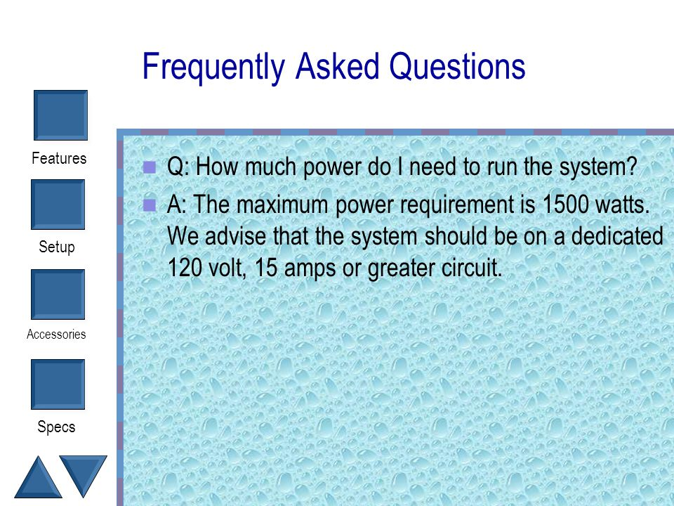 Setup Accessories Specs Features Frequently Asked Questions Q: Will the system's magnetic field interfere with nearby equipment? A: No, the FMS 2000 w