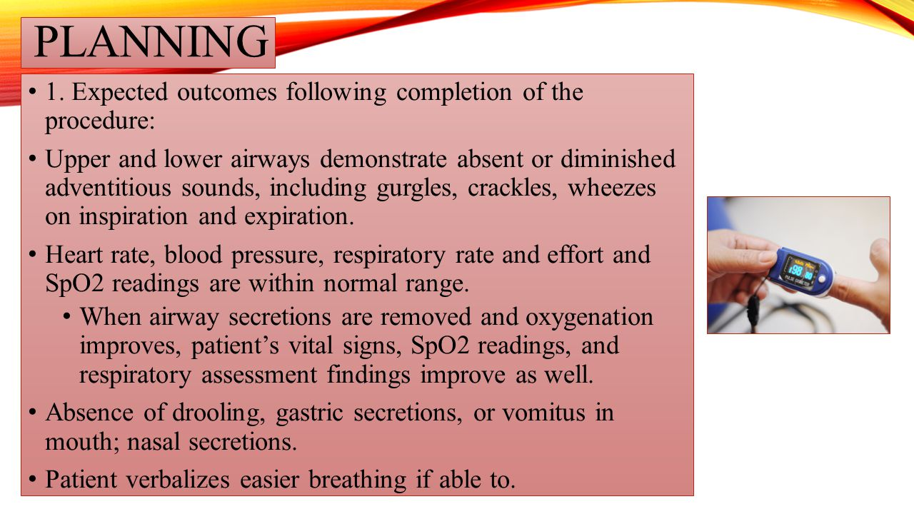 PLANNING 1. Expected outcomes following completion of the procedure: Upper and lower airways demonstrate absent or diminished adventitious sounds, inc
