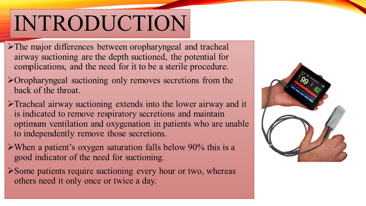 INTRODUCTION  The major differences between oropharyngeal and tracheal airway suctioning are the depth suctioned, the potential for complications, an