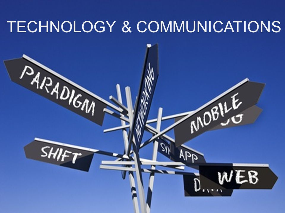 Global Futures & Foresight Change is coming TECHNOLOGY & COMMUNICATIONS