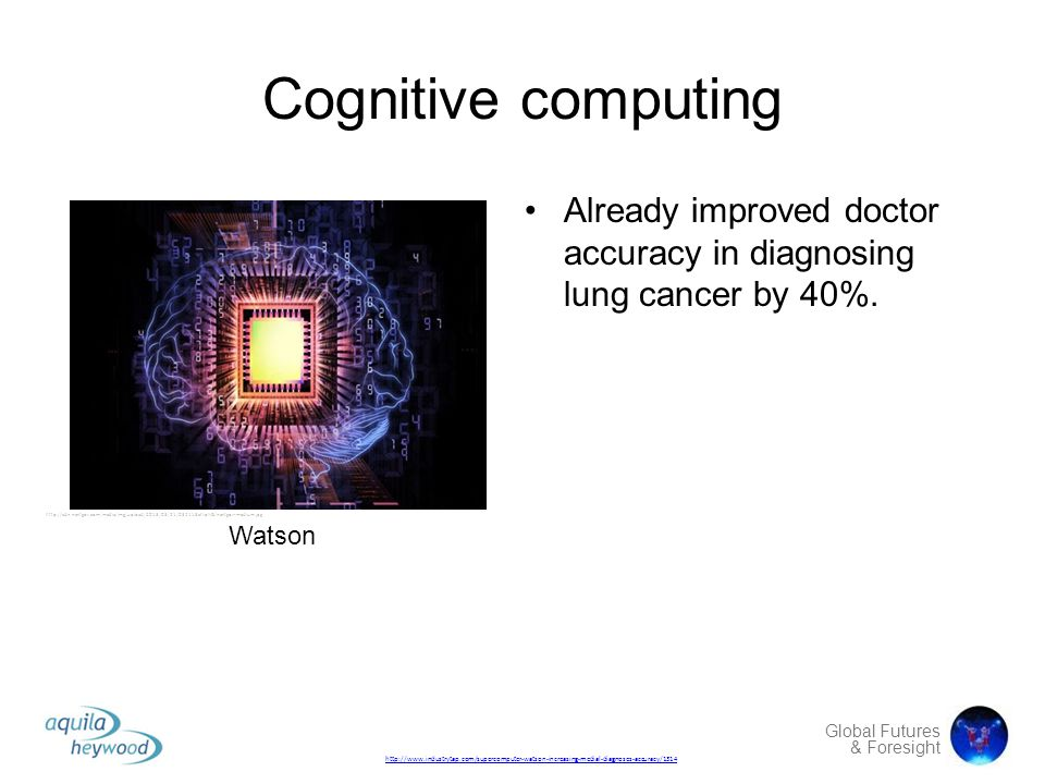 Global Futures & Foresight Cognitive computing Already improved doctor accuracy in diagnosing lung cancer by 40%. http://cdn.nextgov.com/media/img/upl
