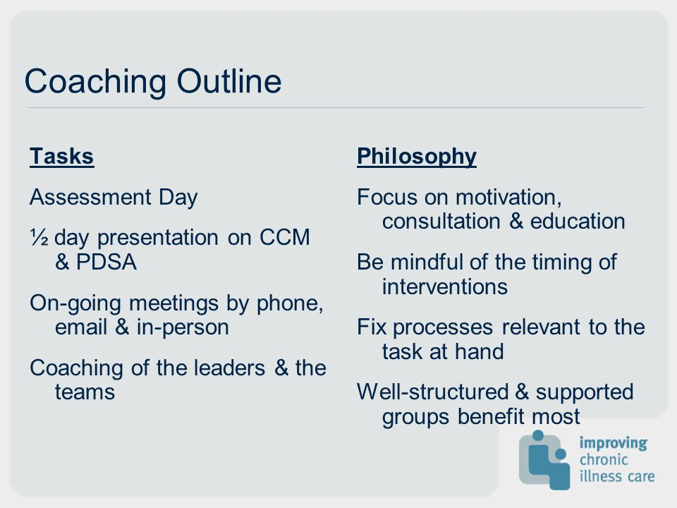 Coaching Outline Tasks Assessment Day ½ day presentation on CCM & PDSA On-going meetings by phone, email & in-person Coaching of the leaders & the tea