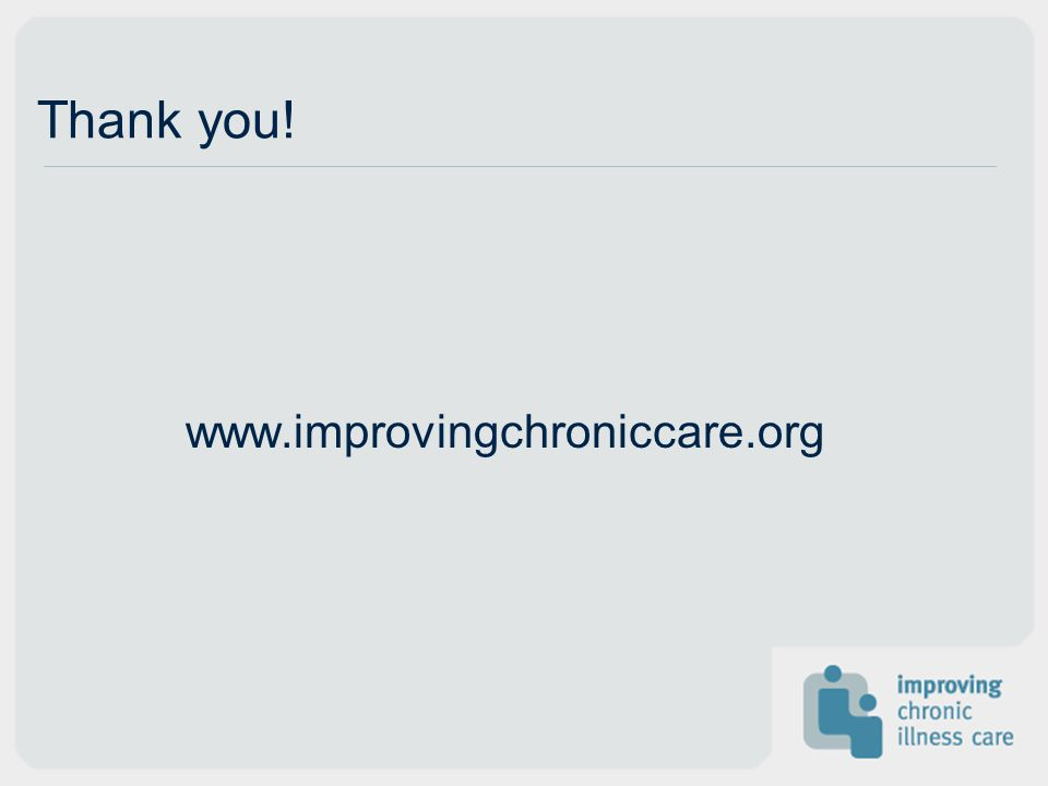 Thank you! www.improvingchroniccare.org