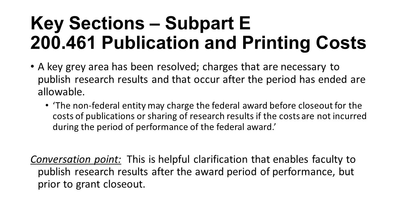 Key Sections – Subpart E Publication and Printing Costs A key grey area has been resolved; charges that are necessary to publish research results and that occur after the period has ended are allowable.