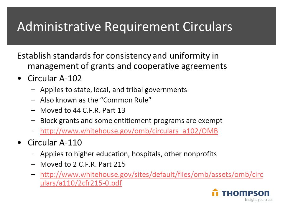 Administrative Requirement Circulars Establish standards for consistency and uniformity in management of grants and cooperative agreements Circular A-102 –Applies to state, local, and tribal governments –Also known as the Common Rule –Moved to 44 C.F.R.