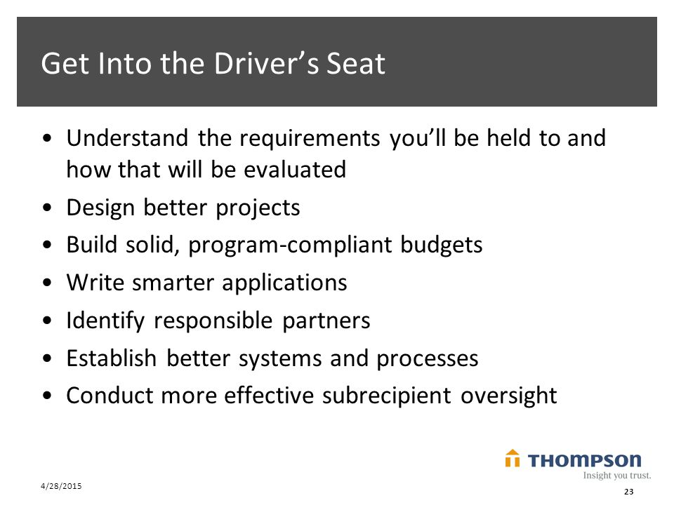 Get Into the Driver's Seat Understand the requirements you'll be held to and how that will be evaluated Design better projects Build solid, program-co