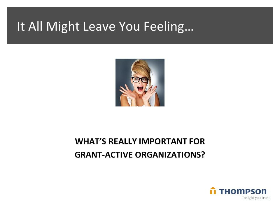 It All Might Leave You Feeling… WHAT'S REALLY IMPORTANT FOR GRANT-ACTIVE ORGANIZATIONS