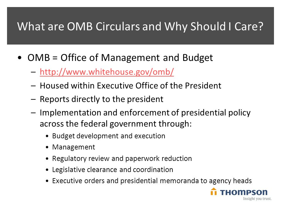 What are OMB Circulars and Why Should I Care? OMB = Office of Management and Budget –http://www.whitehouse.gov/omb/http://www.whitehouse.gov/omb/ –Hou